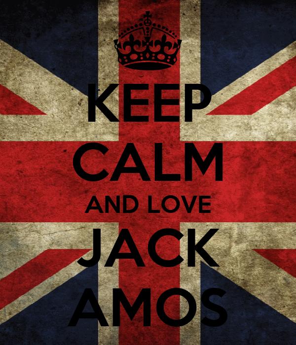 KEEP CALM AND LOVE JACK AMOS