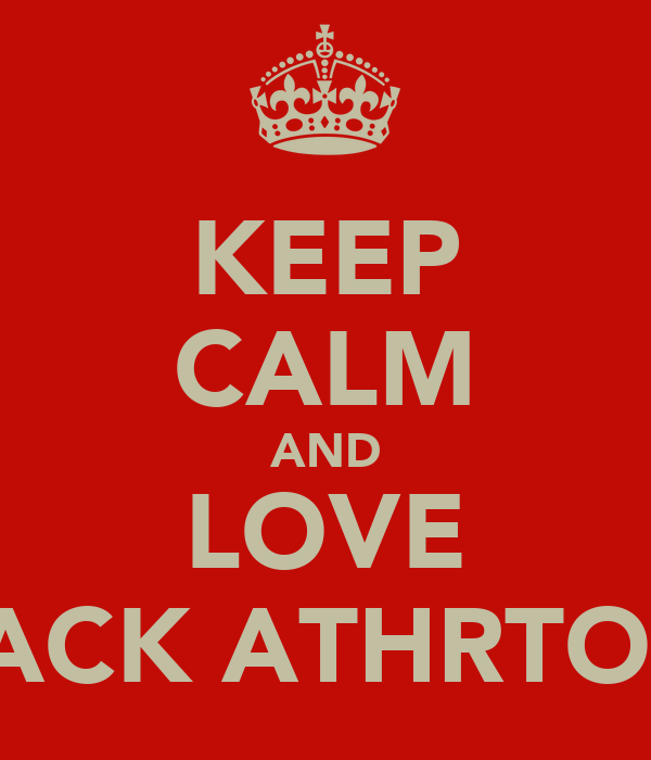 KEEP CALM AND LOVE JACK ATHRTON