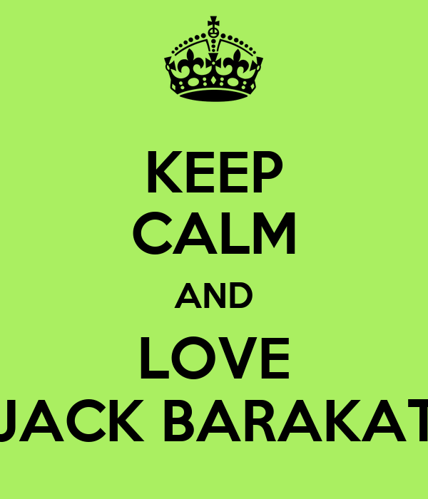 KEEP CALM AND LOVE JACK BARAKAT