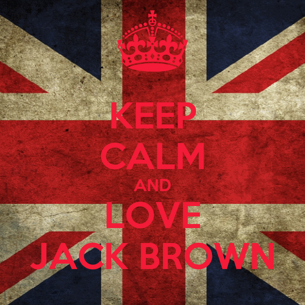 KEEP CALM AND LOVE JACK BROWN