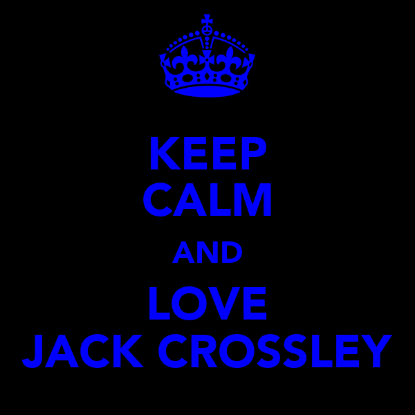 KEEP CALM AND LOVE JACK CROSSLEY