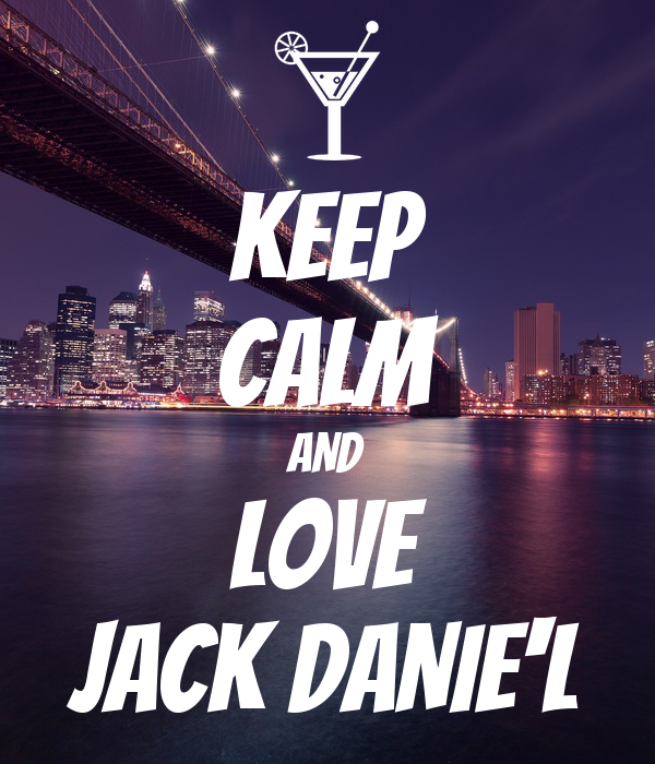KEEP CALM AND LOVE JACK DANIE'L