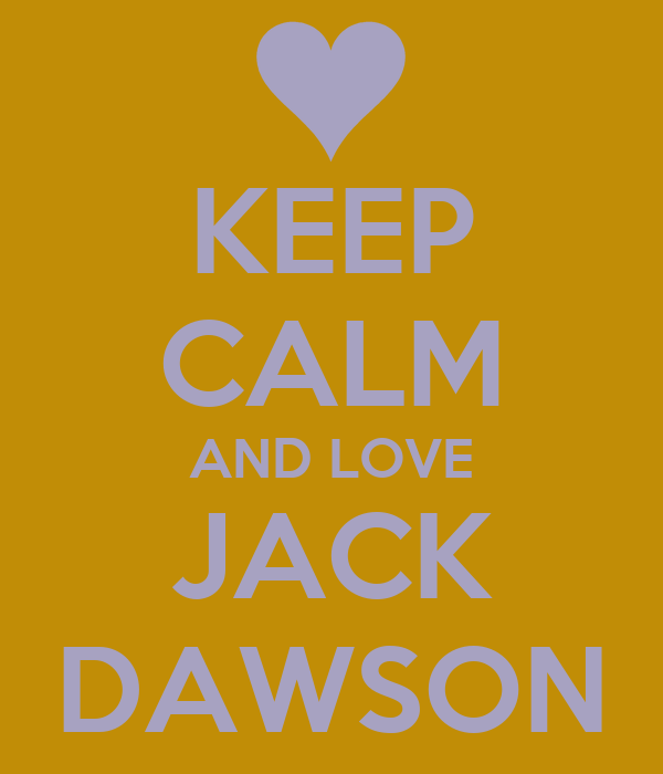KEEP CALM AND LOVE JACK DAWSON