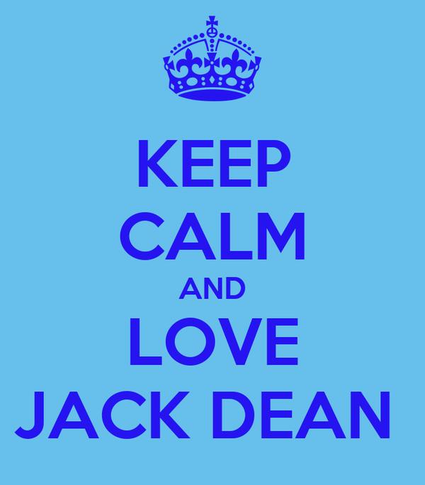KEEP CALM AND LOVE JACK DEAN