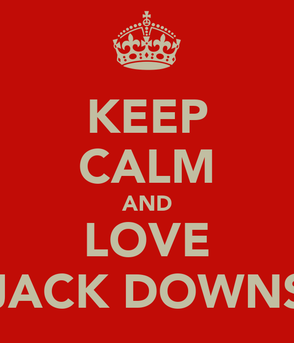 KEEP CALM AND LOVE JACK DOWNS