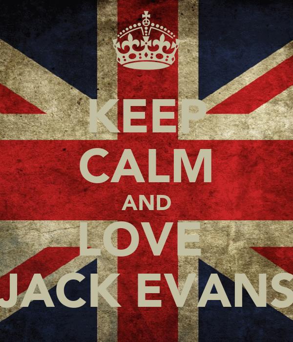 KEEP CALM AND LOVE  JACK EVANS