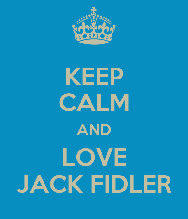 KEEP CALM AND LOVE JACK FIDLER