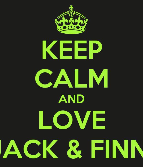 KEEP CALM AND LOVE JACK & FINN!