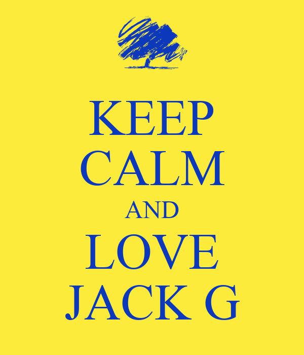 KEEP CALM AND LOVE JACK G