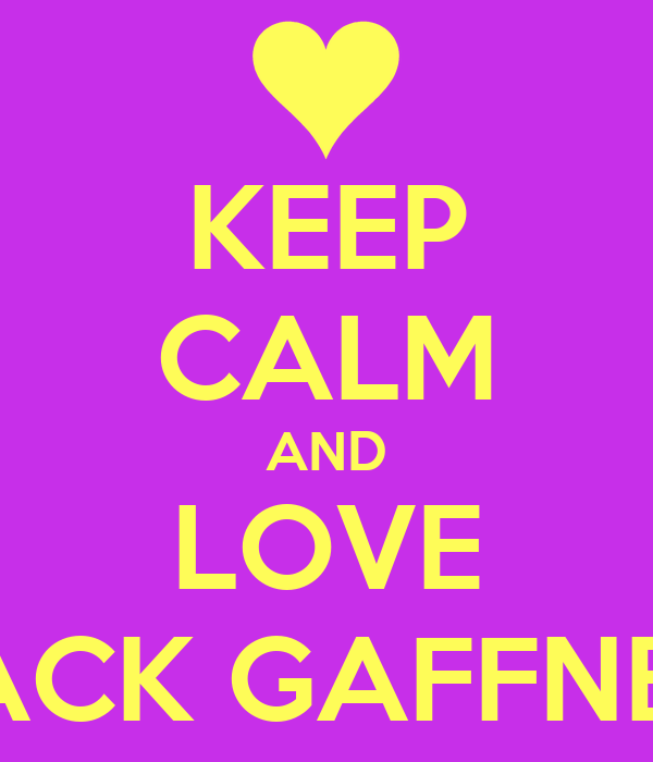 KEEP CALM AND LOVE JACK GAFFNEY