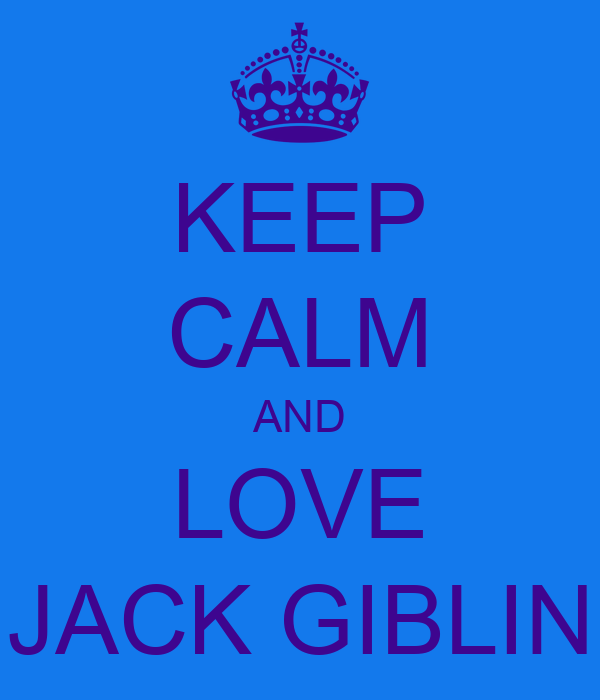 KEEP CALM AND LOVE JACK GIBLIN