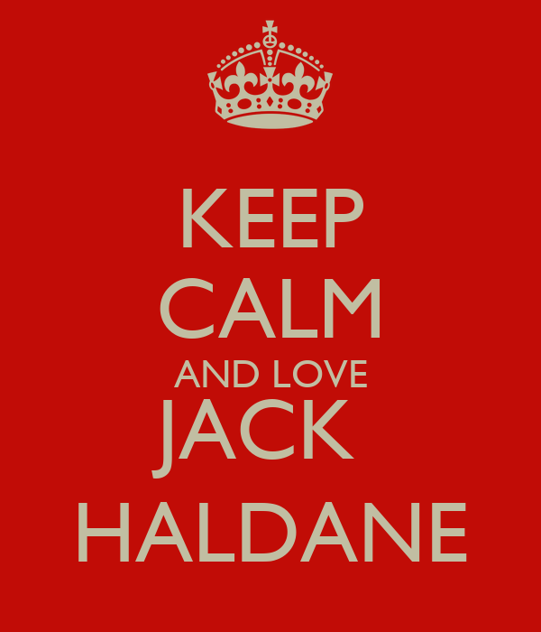 KEEP CALM AND LOVE JACK  HALDANE