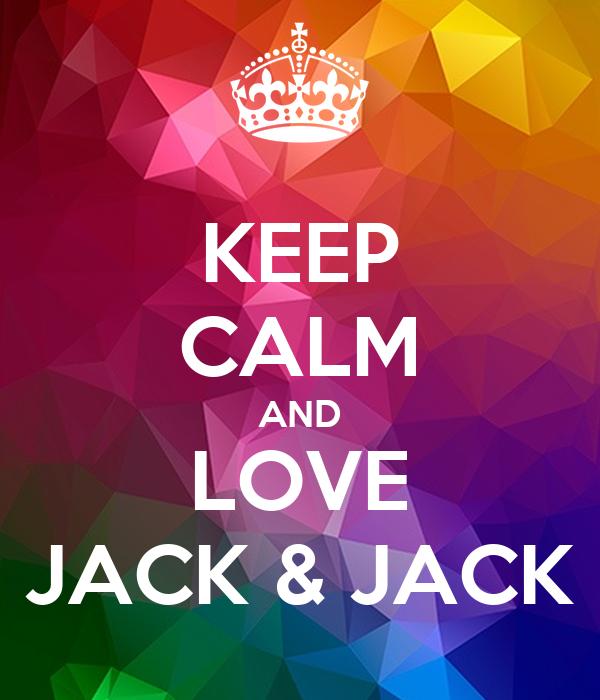 KEEP CALM AND LOVE JACK & JACK