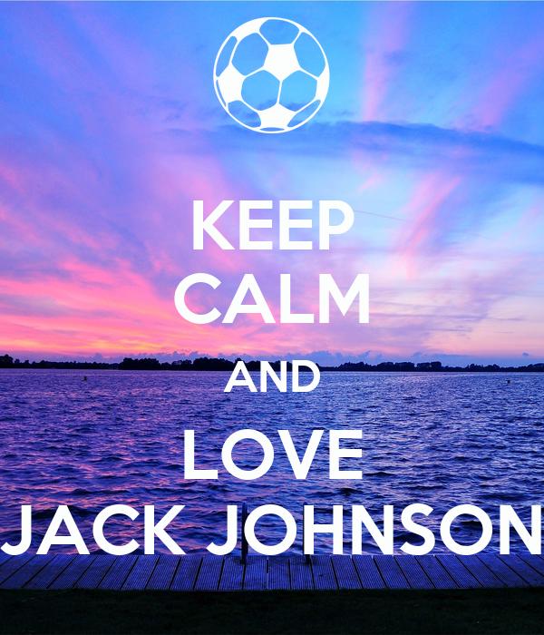 KEEP CALM AND LOVE JACK JOHNSON