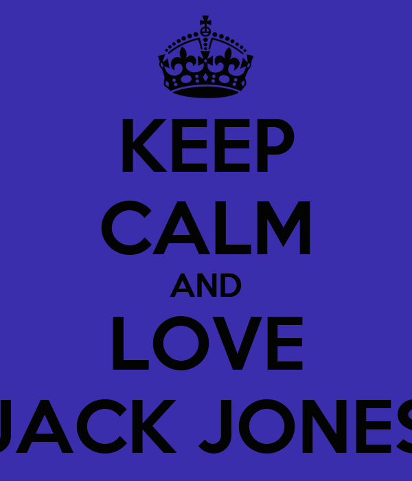 KEEP CALM AND LOVE JACK JONES