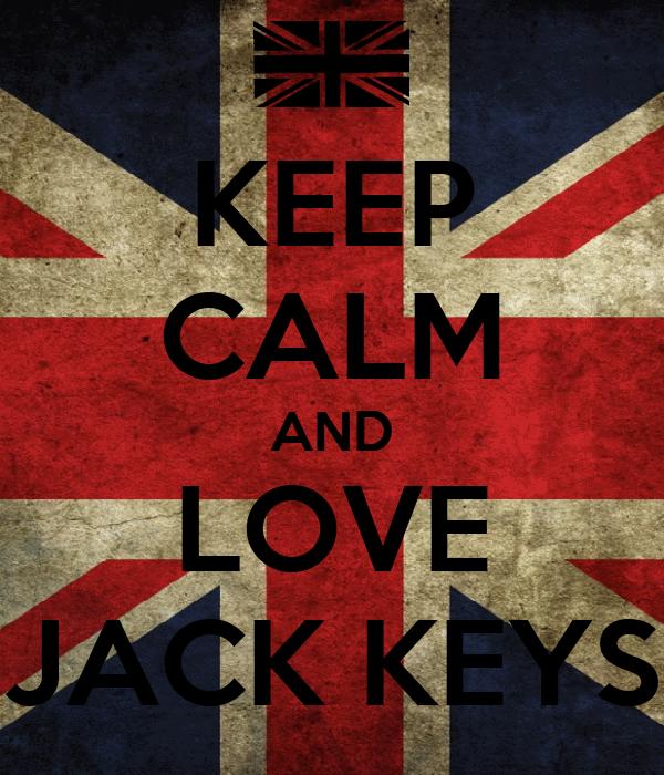 KEEP CALM AND LOVE JACK KEYS