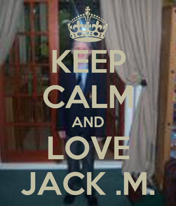 KEEP CALM AND LOVE JACK .M.