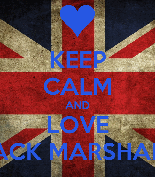KEEP CALM AND LOVE JACK MARSHALL