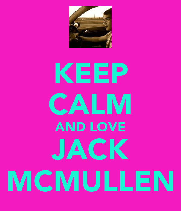 KEEP CALM AND LOVE JACK MCMULLEN