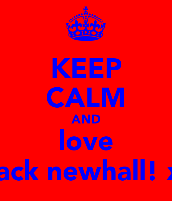 KEEP CALM AND love jack newhall! x