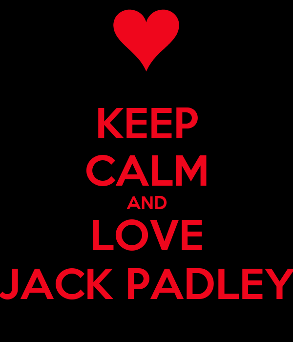 KEEP CALM AND LOVE JACK PADLEY