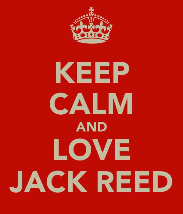 KEEP CALM AND LOVE JACK REED