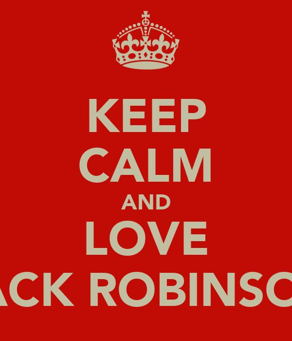 KEEP CALM AND LOVE JACK ROBINSON