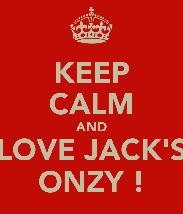 KEEP CALM AND LOVE JACK'S ONZY !