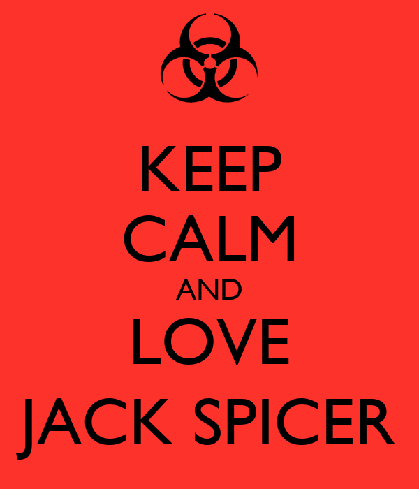 KEEP CALM AND LOVE JACK SPICER