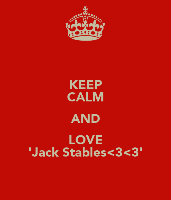 KEEP CALM AND LOVE 'Jack Stables<3<3'