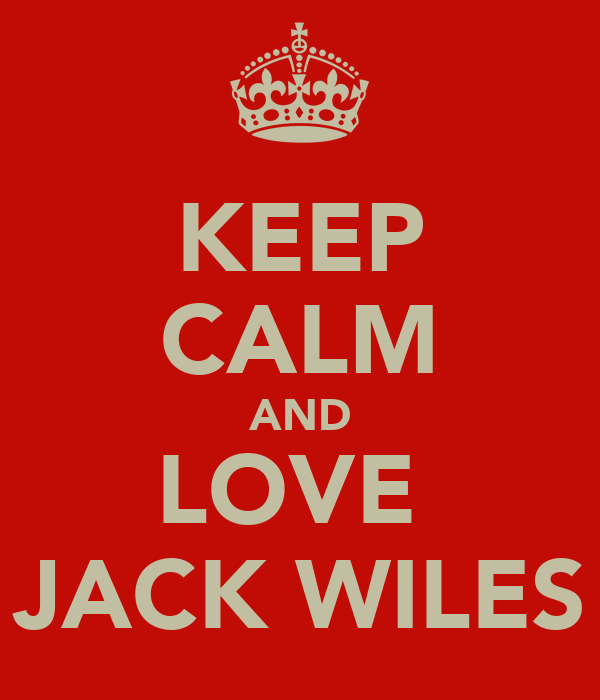 KEEP CALM AND LOVE  JACK WILES