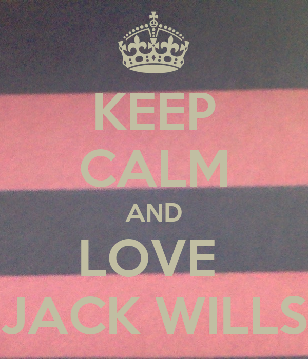 KEEP CALM AND LOVE  JACK WILLS