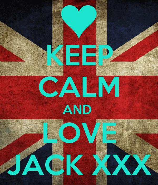 KEEP CALM AND  LOVE JACK XXX