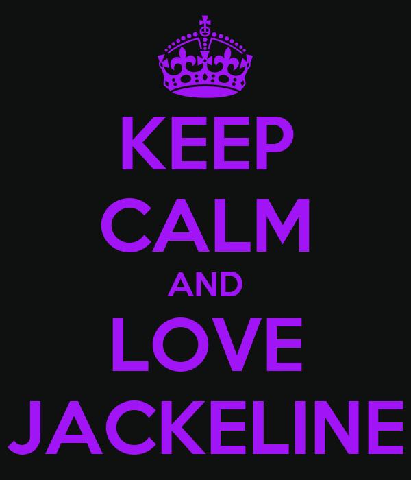 KEEP CALM AND LOVE JACKELINE