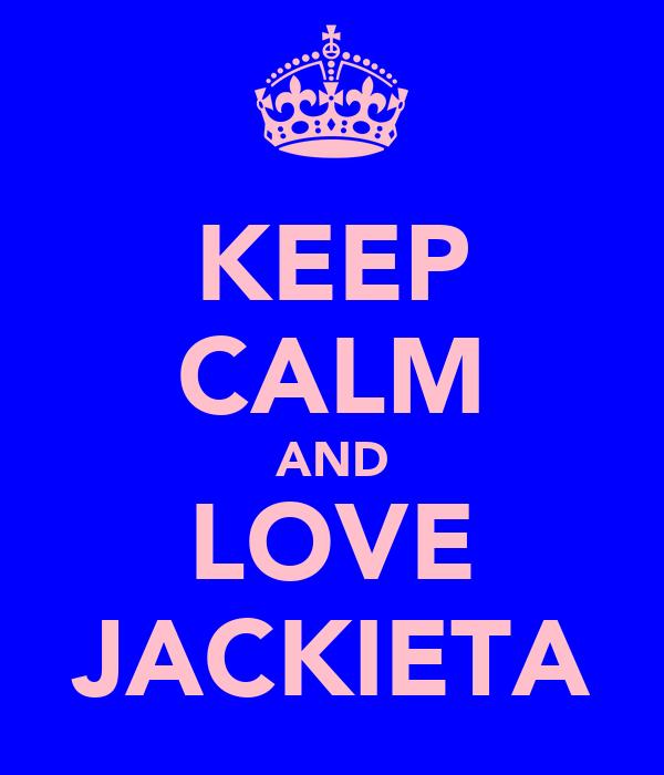 KEEP CALM AND LOVE JACKIETA