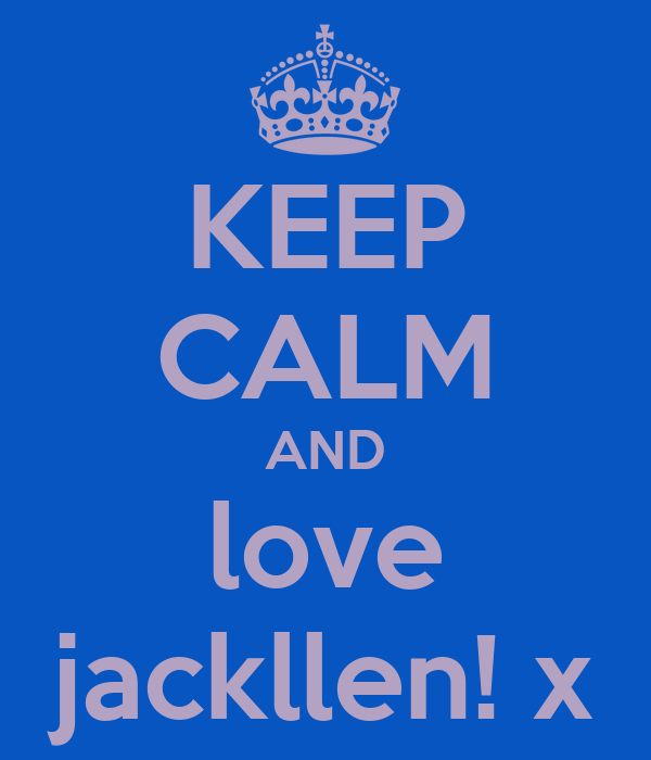 KEEP CALM AND love jackllen! x