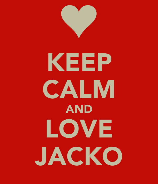 KEEP CALM AND LOVE JACKO
