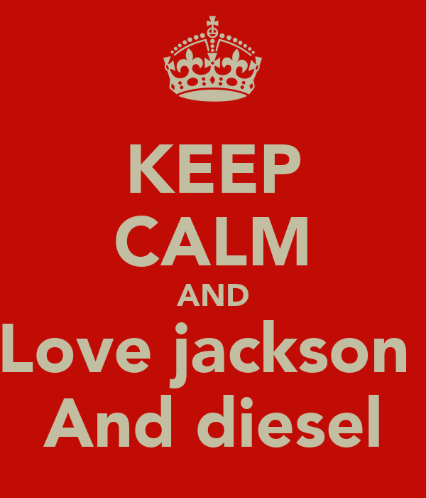 KEEP CALM AND Love jackson  And diesel