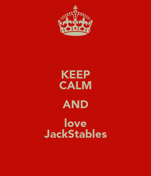 KEEP CALM AND love ♡JackStables♡