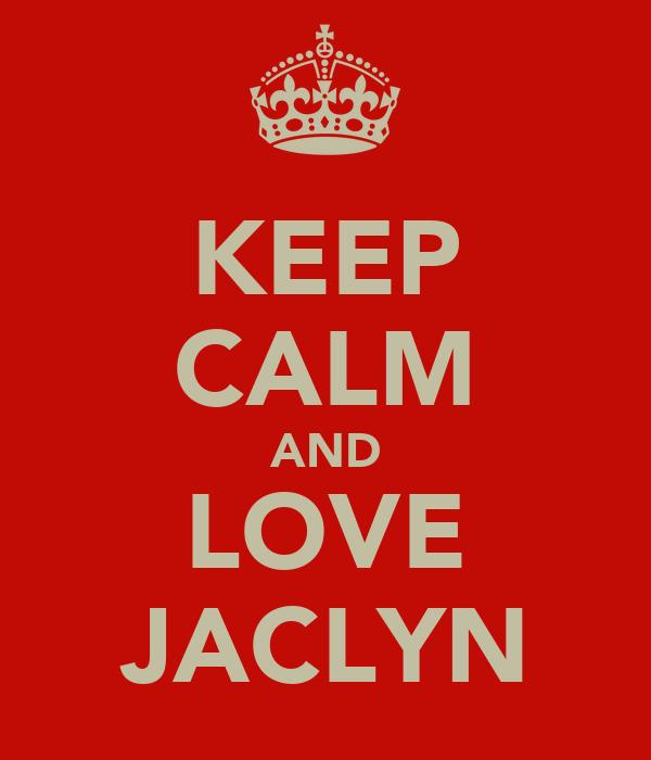 KEEP CALM AND LOVE JACLYN