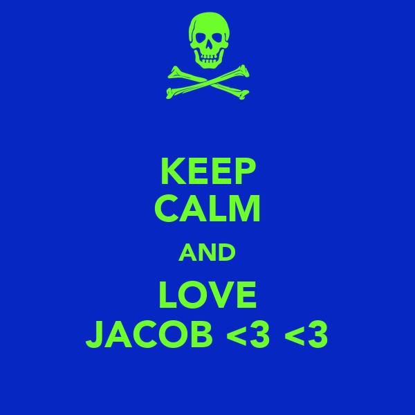KEEP CALM AND LOVE JACOB <3 <3