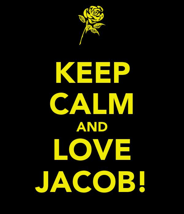 KEEP CALM AND LOVE JACOB!