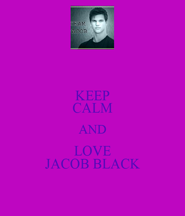 KEEP CALM AND LOVE JACOB BLACK
