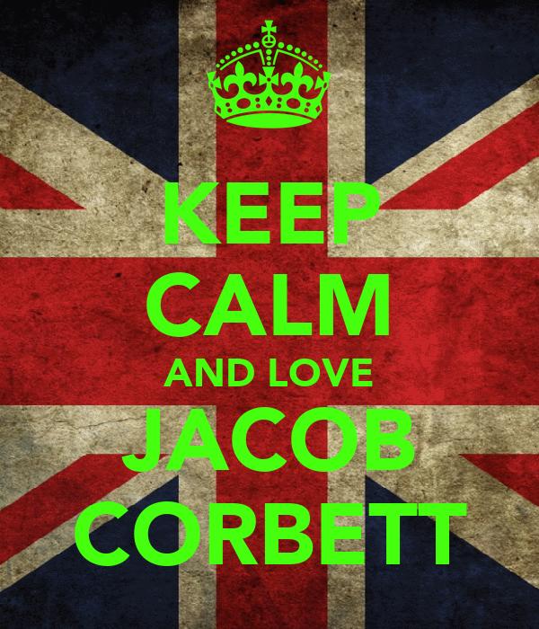 KEEP CALM AND LOVE JACOB CORBETT