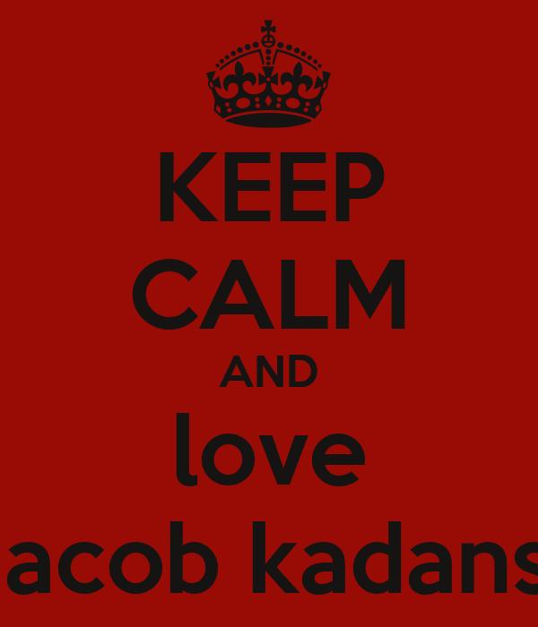KEEP CALM AND love jacob kadans