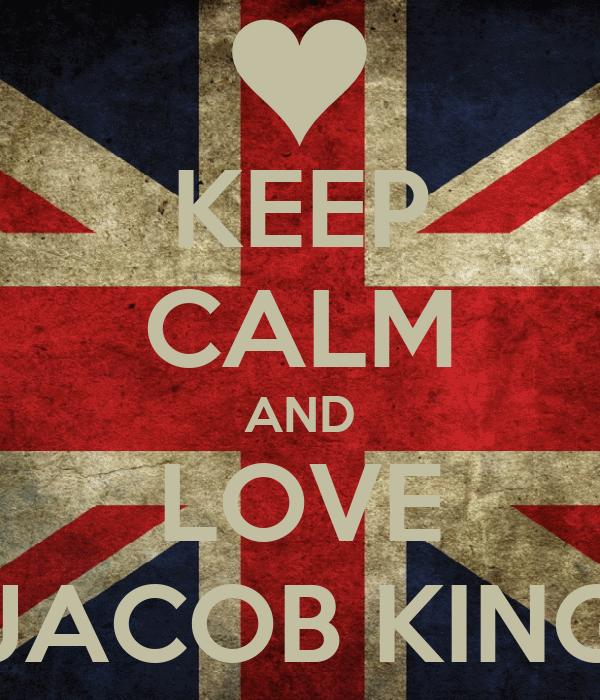 KEEP CALM AND LOVE JACOB KING