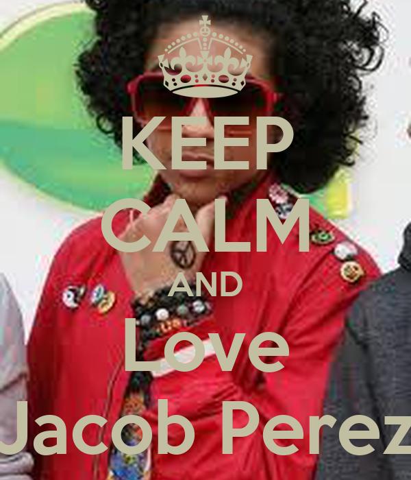 KEEP CALM AND Love Jacob Perez