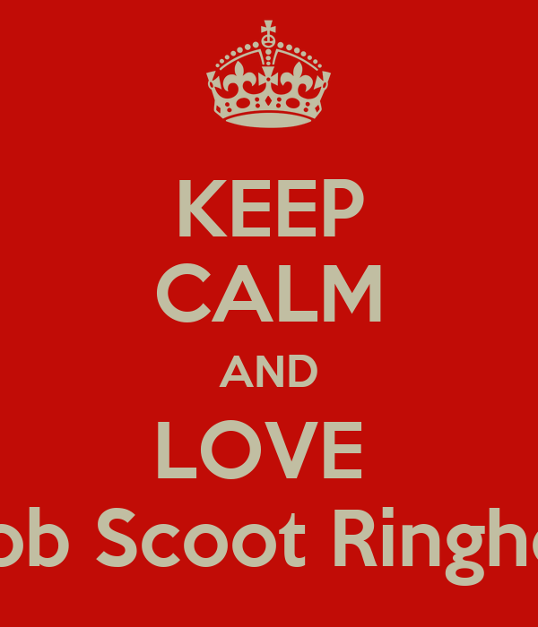 KEEP CALM AND LOVE  Jacob Scoot Ringhofer