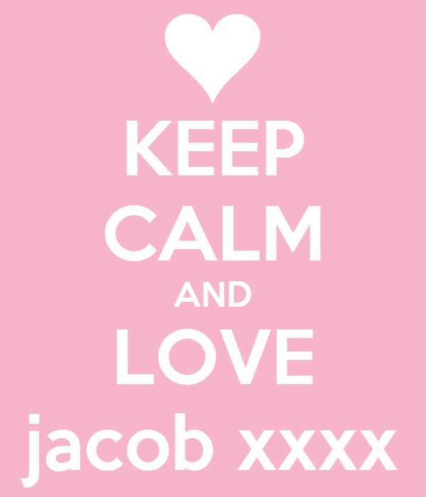 KEEP CALM AND LOVE jacob xxxx