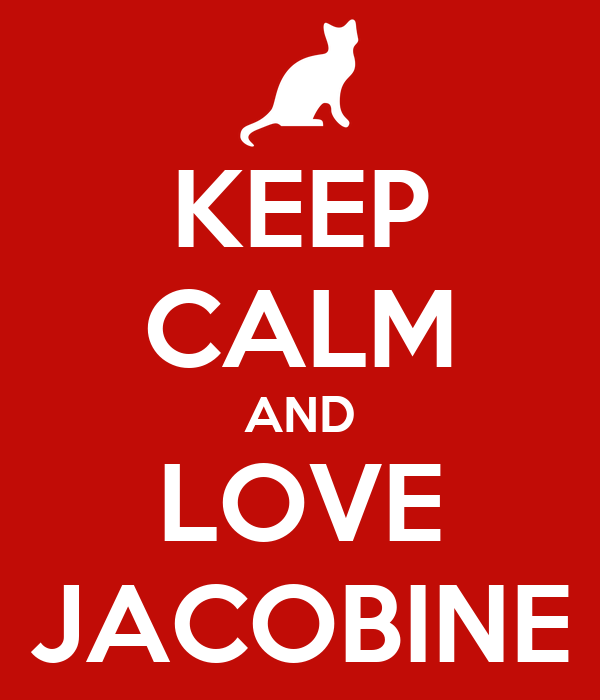 KEEP CALM AND LOVE JACOBINE